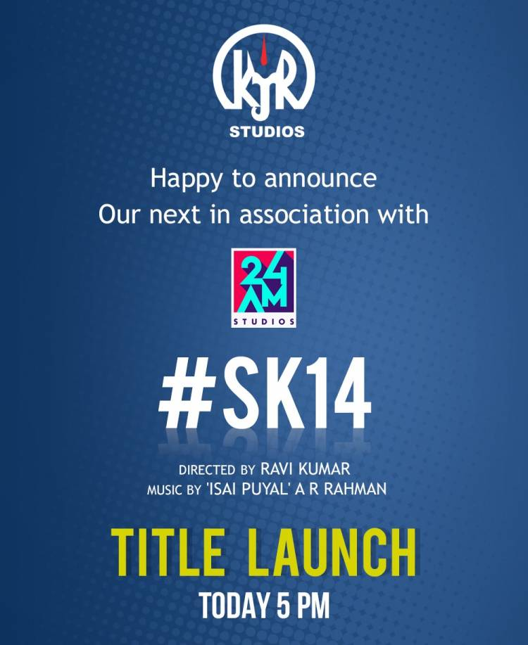 Kjr Studios is now associated with 24AMSTUDIOS for SK14,titled unveiled by ARRahman today 5pm